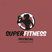 Physical (Workout Mix) by Super Fitness