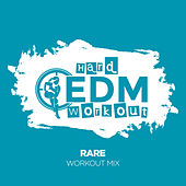 Rare by Hard EDM Workout