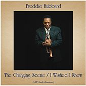 The Changing Scene / I Wished I Knew (All Tracks Remastered) von Freddie Hubbard