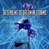 36 Send Me to Dream in Storms by Rain Sounds and White Noise