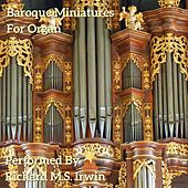 Baroque Miniatures for Organ by Richard M.S. Irwin