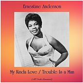 My Kinda Love / Trouble Is a Man (All Tracks Remastered) by Ernestine Anderson