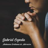 Alabanzas Cristianas de Adoración by Gabriel Cepeda