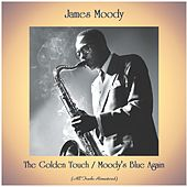 The Golden Touch / Moody's Blue Again (All Tracks Remastered) van James Moody