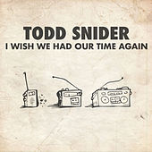 I Wish We Had Our Time Again by Todd Snider