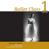 Ballet Class, Vol. 1 by Michael Cherry