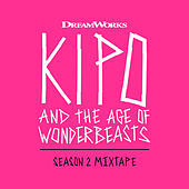 Kipo And The Age Of Wonderbeasts (Season 2 Mixtape) by Various Artists