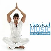 Classical Music for Yoga and Relaxation by Various Artists