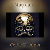 Stay calm by Celtic Dreams