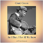 Am I Blue / For All We Know (Remastered 2020) von Grant Green