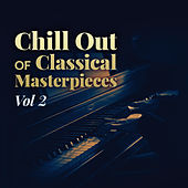 Chill Out of Classical Masterpieces, Vol. 2 by Various Artists