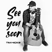See You Soon by Tim Hicks