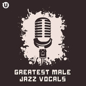 Greatest Male Jazz Vocals by Various Artists