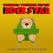 Lullaby Versions of Billie Eilish von Twinkle Twinkle Little Rock Star