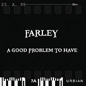 A Good Problem To Have by Farley