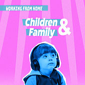 Children & Family | Working From Home by Various Artists