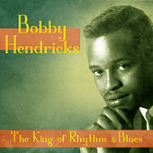 The King of Rhythm & Blues (Remastered) by Bobby Hendricks