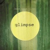 Glimpse (Live) by Jason Upton