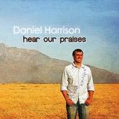 Hear Our Praises di Daniel Harrison
