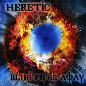Blue Fires Away by The Heretic