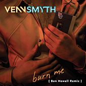 Burn Me (Ben Howell Remix) by Venn Smyth