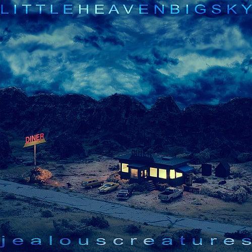 Little Heaven Big Sky by Jealous Creatures