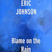 Blame on the Rain de Eric Johnson