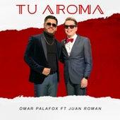 Tu Aroma (feat. Juan Roman) de Omar Palafox