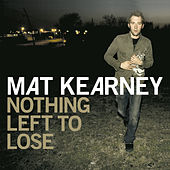 Nothing Left To Lose (Expanded Edition) by Mat Kearney