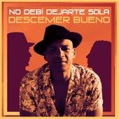 No Debí Dejarte Sola by Descemer Bueno