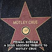 Primal Scream: A 2020 Legends Tribute To Motley Crue by Various Artists