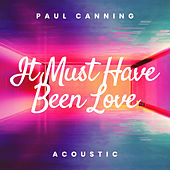 It Must Have Been Love (Acoustic) de Paul Canning