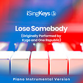 Lose Somebody (Originally Performed by Kygo and One Republic) (Piano Instrumental Version) by iSingKeys