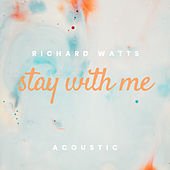 Stay With Me (Acoustic) de Richard Watts