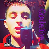 Comin For It by Codeine