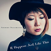It Happens Just Like This by Chihiro Nagamatsu