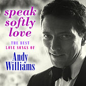 Speak Softly Love: The Best Love Songs of Andy Williams de Andy Williams