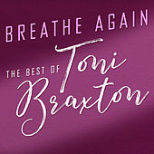 Breathe Again: The Best of Toni Braxton de Toni Braxton