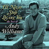 I'll Never Stop Loving You: The Best of Andy Williams de Andy Williams
