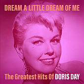 Dream a Little Dream of Me: The Greatest Hits of Doris Day by Doris Day
