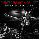 Whatcha Gonna Do? Punk Music Live de Various Artists