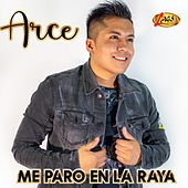 Me Paro en la Raya by Arce