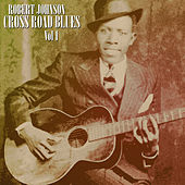 Cross Road Blues  Vol 1 by ROBERT JOHNSON