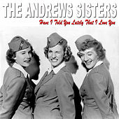Have I Told You Lately That I Love You by The Andrew Sisters