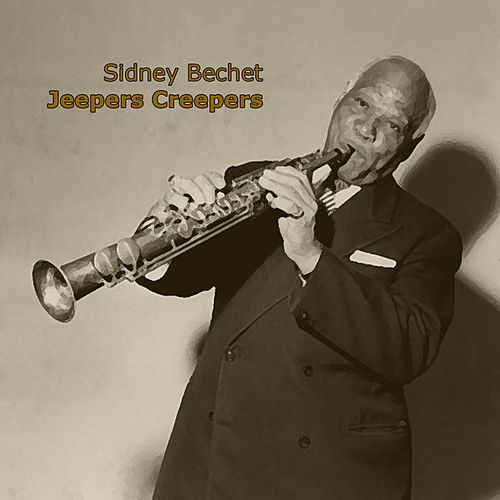 Jeepers Creepers by Sidney Bechet