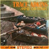 Mind on Fishin' de Trace Adkins