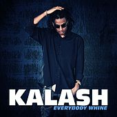 Everybody whine by Kalash