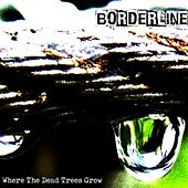 Where the Dead Trees Grow de Borderline