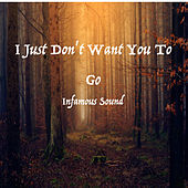 I Just Don't Want You to Go by Infamous sound