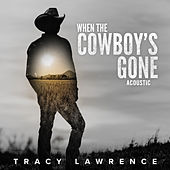 When the Cowboy's Gone (Acoustic) by Tracy Lawrence
